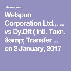 Welspun Corporation Ltd.,, ... vs Dy.Dit ( Intl. Taxn. & Transfer ... on 3 January, 2017