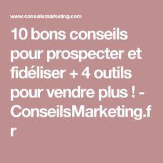 10 bons conseils pour prospecter et fidéliser + 4 outils pour vendre plus ! - ConseilsMarketing.fr