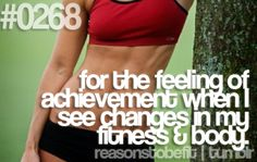 Reasons to Be Fit on tumblr: #0268 - for the feeling of achievement when I see changes in my fitness & body.