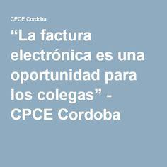 """""""La factura electrónica es una oportunidad para los colegas"""" - CPCE Cordoba"""