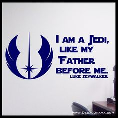 """Star Wars-inspired Fan-Art Vinyl Wall Decal - I am a JEDI like my FATHER before Me, Luke Skywalker quote. Star Wars-inspired Fan-Art Vinyl Wall Decal, I am a JEDI like my FATHER before Me, Luke Skywalker quote with Jedi Order emblem graphic; wall decal: approximately 30""""w x 13-3/4""""h (77cm x 35cm). ★★★ This order is for the vinyl wall decal only. ★★★ Please CHOOSE you vinyl color from the pull-down menu (check the last picture for our 20 color options).★★★ Picture size varies to show the..."""