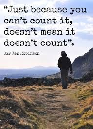 Sir Ken Robinson, Just because you can't count it doesn't mean it doesn't count. Stop testing!