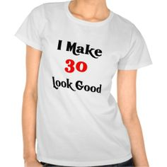>>>Coupon Code          I make 30 look good tee shirt           I make 30 look good tee shirt lowest price for you. In addition you can compare price with another store and read helpful reviews. BuyHow to          I make 30 look good tee shirt please follow the link to see fully reviews...Cleck Hot Deals >>> http://www.zazzle.com/i_make_30_look_good_tee_shirt-235254764487925944?rf=238627982471231924&zbar=1&tc=terrest