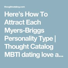 Here's How To Attract Each Myers-Briggs Personality Type | Thought Catalog MBTI dating love and romance