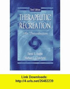 Therapeutic Recreation An Introduction (3rd Edition) (9780205328291) David Austin, Michael E. Crawford , ISBN-10: 0205328296  , ISBN-13: 978-0205328291 ,  , tutorials , pdf , ebook , torrent , downloads , rapidshare , filesonic , hotfile , megaupload , fileserve