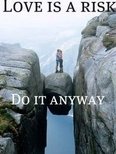 Love this photo and the message! Love is a risk - Do it anyway Great Quotes, Quotes To Live By, Inspirational Quotes, Random Quotes, Awesome Quotes, Risk Quotes, Adorable Quotes, Fantastic Quotes, Insightful Quotes
