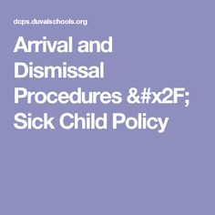 Arrival and Dismissal Procedures / Sick Child Policy
