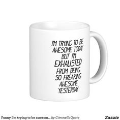 Funny I'm trying to be awesome today Coffee Mug