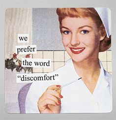 "If you say it with a smile it takes away the ""discomfort"". lol"