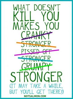 What Doesn't Kill You Makes You . . . Stronger