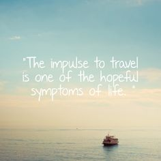 The impulse to travel is one of the hopeful symptoms of life. Is it true or not? like and share your opinion. Guys just sharing, I've found this interesting! Check it out! http://pinterest.com/travelfoxcom/pins/