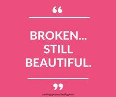 """Broken - Still Beautiful."" - Monday Mantra on Coming Up Roses"