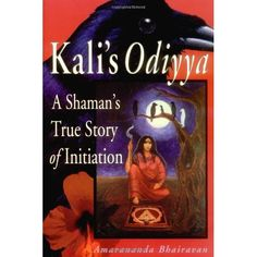 Kali's Odiyya by Amarananda Bhairavan  I have read this and HIGHLY recommend it.