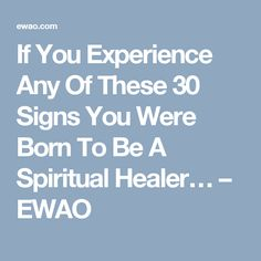 If You Experience Any Of These 30 Signs You Were Born To Be A Spiritual Healer… – EWAO