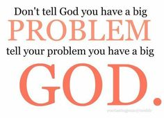 god is bigger than your problems - Google Search