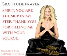 Gratitude Prayer: Spirit, you are the skip in my step.  Thank you for filling me with your source.