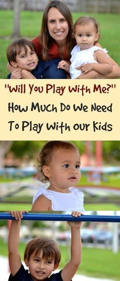 """""""Will You Play With Me?"""" How Much Do We Need To Play With Our Kids. Great parenting advice fro expert."""