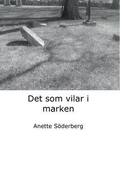 Det som vilar i marken av Anette Söderberg - http://www.vulkanmedia.se/butik/deckare-thrillers-och-spanning/det-som-vilar-i-marken-av-anette-soderberg/