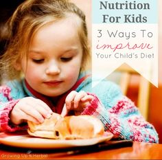 3 Ways To Improve Your Child's Diet | GrowingUpHerbal.com | 3 steps to boost your child's diet.