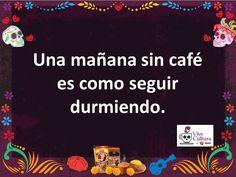 Quote of the day: A morning without coffee is like sleeping. / Frase del día: Una mañana sin café es como seguir durmiendo. #ViveCultura