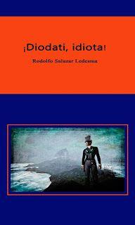 JUN 16 Presentación de la novela Diodati idiota! de Rodolfo Salazar Ledesma