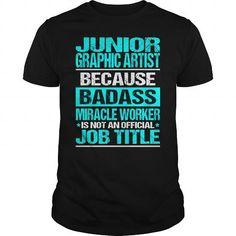 JUNIOR GRAPHIC ARTIST Because BADASS Miracle Worker Isn't An Official Job Title T Shirts, Hoodies. Get it now ==► https://www.sunfrog.com/LifeStyle/JUNIOR-GRAPHIC-ARTIST--BADASS-CU-Black-Guys.html?57074 $22.99