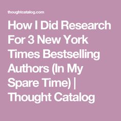 How I Did Research For 3 New York Times Bestselling Authors (In My Spare Time) | Thought Catalog