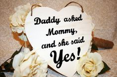 Shabby Chic Daddy asked Mommy and she said Yes Sign Heart  Chair Signs Photography Props Rustic Wood Wedding Ring Bearer Flower Girl. $14.99, via Etsy.