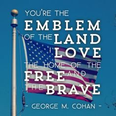 You're the emblem of The land I love. The home of the free and the brave. --George M. Cohan #flagday