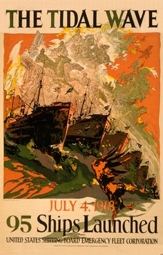 US poster, 1918: The Tidal Wave - July 4th, 1918 - 95 Ships Launched.