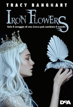 Leggere Romanticamente e Fantasy: Anteprima: Iron Flowers di Tracy Banghart