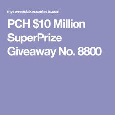 enter to win and in just weeks you could make history by becoming the first person to win a superprize from the brand new giveaway number pch giveaway 8800 - PIPicStats