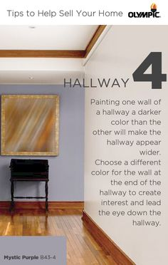 Painting one wall of a hallway a darker color than the other wall will make the hallway appear wider. Choose a different color for the wall at the end of the hallway that will create interest and lead the eye down the hallway.