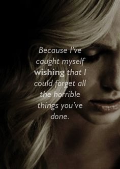 Because I caught myself wishing that I could forget all the horrible things you've done #thevampirediaries #klaroline