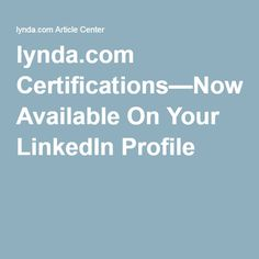 lynda.com Certifications—Now Available On Your LinkedIn Profile