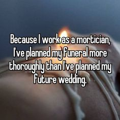 """""""I feel dead inside. The first whisper reads, """"Because I work as a mortician, I've planned my funeral more thoroughly than I've planned my future weddin…"""" Morbid Humor, Make Your Own Game, School Tool, Back 2 School, Dearly Beloved, Life And Death, Funny Valentine, Dream Job, Bohemian Decor"""