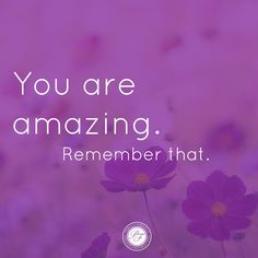 You are amazing. #quote #inspired