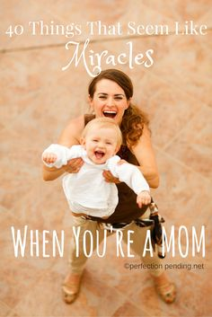 40 Things That Seem Like Miracles When You're a Mom! Hilarious things that only parents will understand!