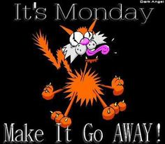 Its Monday make it go away quotes quote monday days of the week monday quotes happy monday monday humor Good Morning Good Night, Good Morning Quotes, Go Away Quotes, Monday Greetings, Monday Humor Quotes, Monday's Child, Monday Blessings, Weekday Quotes, Gb Bilder