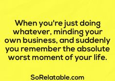 Remembering the worst moment of your life