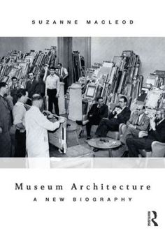 Museum architecture : a new biography #rethinkingthemuseum