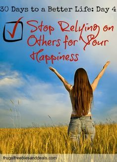 30 Days to a Better Life: Day 4, Stop Relying on Others for Your Happiness