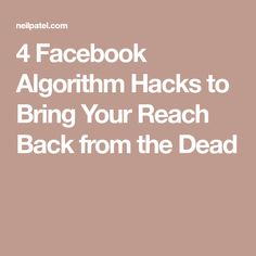 4 Facebook Algorithm Hacks to Bring Your Reach Back from the Dead