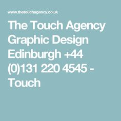 The Touch Agency Graphic Design Edinburgh +44 (0)131 220 4545 - Touch