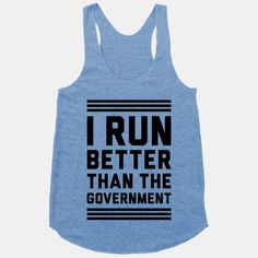 Seriously considering this......I Run Better Than The Government   HUMAN   T-Shirts, Tanks, Sweatshirts and Hoodies