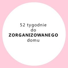 52 tygodnie do zorganizowanego domu Organize Your Life, Home Hacks, Self Development, Better Life, Home Organization, Clean House, Cleaning Hacks, Diy And Crafts, Told You So
