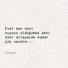 Evet ben seni suçsuz olduğumda dahi özür dileyecek kadar çok sevdim... #sözler…