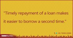 """Timely repayment of a loan makes it easier to borrow a second time.""  LoansMumbai.com One stop finance solution in Mumbai, Navi Mumbai & Thane. To know more dial +91 7303022000"