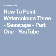 How To Paint Watercolours Three - Seascape - Part One - YouTube
