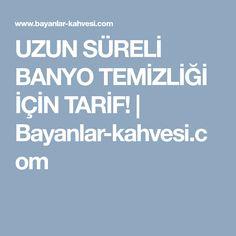 UZUN SÜRELİ BANYO TEMİZLİĞİ İÇİN TARİF! | Bayanlar-kahvesi.com